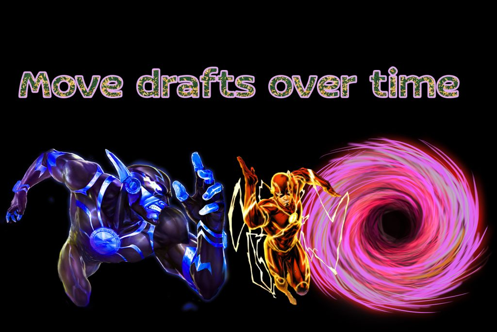 Move drafts over time